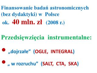 Finansowanie badań astronomicznych (bez dydaktyki) w  Polsce ok.   40  mln .  z ł   (2008 r.)
