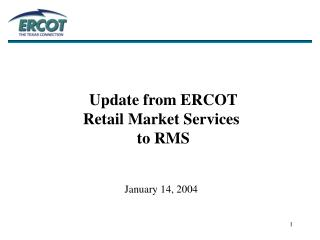 Update from ERCOT  Retail Market Services  to RMS January 14, 2004