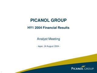 PICANOL GROUP HY1 2004 Financial Results Analyst Meeting - Ieper, 24 August 2004 -