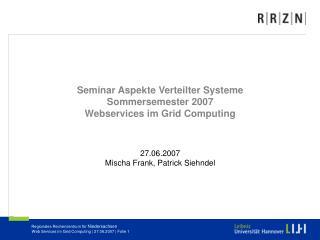 Seminar Aspekte Verteilter Systeme Sommersemester 2007 Webservices im Grid Computing