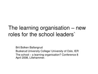 The learning organisation – new roles for the school leaders`