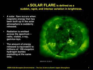 A  SOLAR FLARE is defined as a  sudden, rapid, and intense variation in brightness.