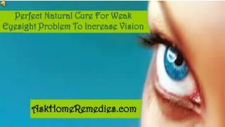 Perfect Natural Cure For Weak Eyesight Problem To Increase V