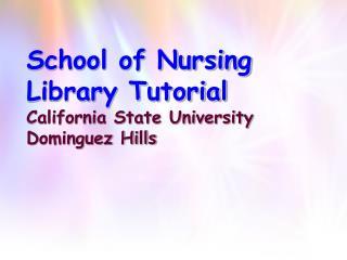 School of Nursing Library Tutorial California State University Dominguez Hills