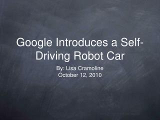 Google Introduces a Self- Driving Robot Car