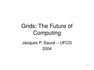 Grids: The Future of Computing