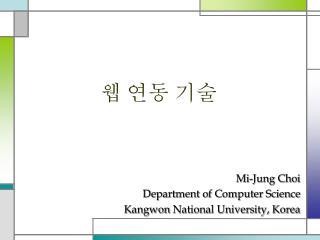 Mi-Jung Choi Department of Computer Science Kangwon  National University, Korea