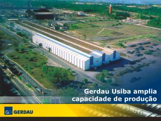 Gerdau Usiba amplia capacidade de produ��o