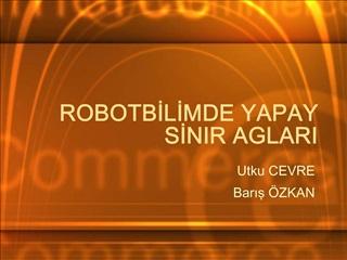 ROBOTBILIMDE YAPAY SINIR AGLARI