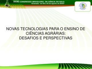 NOVAS TECNOLOGIAS PARA O ENSINO DE CIÊNCIAS AGRÁRIAS:  DESAFIOS E PERSPECTIVAS