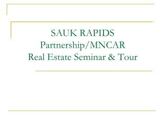 SAUK RAPIDS Partnership/MNCAR  Real Estate Seminar & Tour