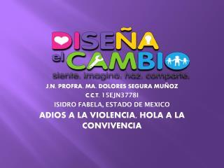 J.N. PROFRA. MA. DOLORES SEGURA MUÑOZ C.C.T.  15EJN3778I ISIDRO FABELA, ESTADO DE MEXICO