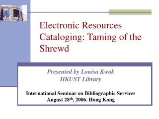 Electronic Resources Cataloging: Taming of the Shrewd