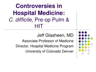 Controversies in Hospital Medicine:  C. difficile, Pre-op Pulm  HIT