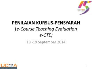 PENILAIAN  KURSUS-PENSYARAH ( e-Course Teaching Evaluation  e-CTE)