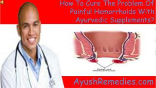 How To Cure The Problem Of Painful Hemorrhoids With Ayurvedi