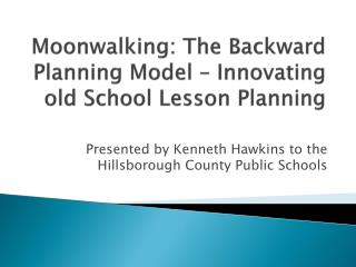 Moonwalking : The Backward Planning Model – Innovating old School Lesson Planning