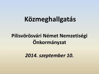 Közmeghallgatás Pilisvörösvári Német Nemzetiségi Önkormányzat 2014. szeptember 10.