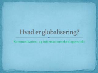 Hvad er globalisering?