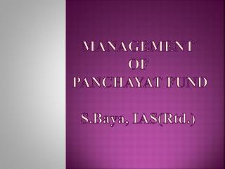 MANAGEMENT OF  PANCHAYAT fund  S.B aya, IAS( Rtd .)