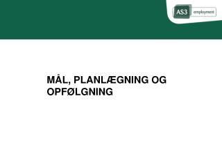 M�L, PLANL�GNING OG OPF�LGNING