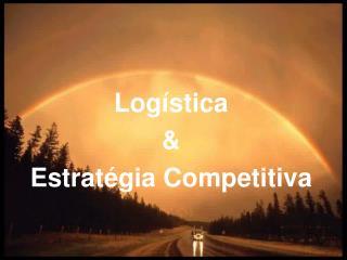 Log�stica  &  Estrat�gia Competitiva