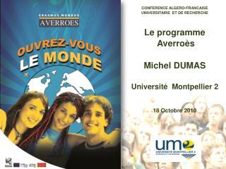 CONFERENCE ALGERO-FRANCAISE UNIVERSITAIRE  ET DE RECHERCHE Le programme  Averroès Michel DUMAS