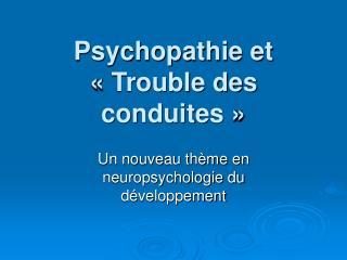 Psychopathie et «Trouble des conduites»