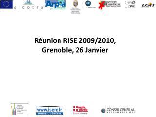 Réunion RISE 2009/2010,  Grenoble, 26 Janvier