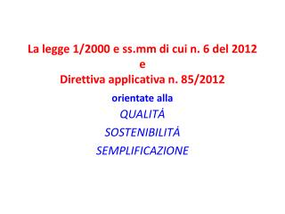 La legge 1/2000 e ss.mm di cui n. 6 del 2012 e Direttiva applicativa n. 85/2012 orientate alla