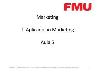 Marketing Ti Aplicado ao Marketing Aula  5