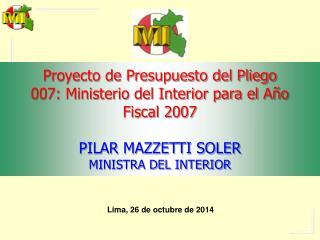 Proyecto de Presupuesto del Pliego 007: Ministerio del Interior para el Año Fiscal 2007