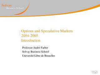 Options and Speculative Markets 2004-2005 Introduction