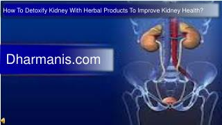 How To Detoxify Kidney With Herbal Products To Improve Kidne
