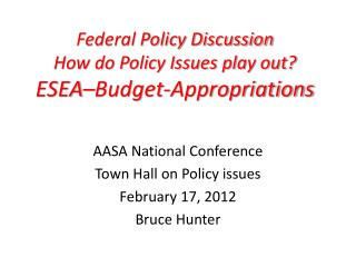 Federal Policy Discussion How do Policy Issues play out? ESEA–Budget-Appropriations
