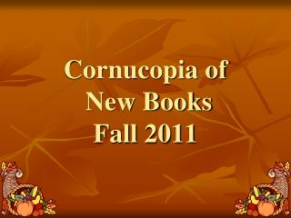 Cornucopia of  New Books Fall 2011