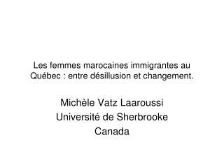 Les femmes marocaines immigrantes au Québec: entre désillusion et changement.