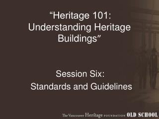 """Heritage 101:  Understanding Heritage Buildings """