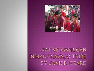 NATIVE AMERICAN INDIAN/ NAVAJO TRIBE BY JANICE  IZZARd