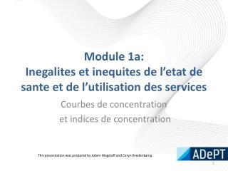 Module 1a: Inegalites  et  inequites  de  l'etat  de  sante  et de  l'utilisation  des services