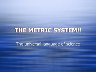 THE METRIC SYSTEM!!