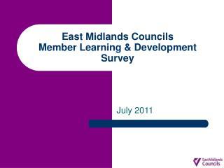 East Midlands Councils  Member Learning & Development Survey