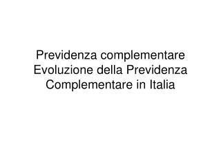 Previdenza complementare Evoluzione della Previdenza Complementare in Italia