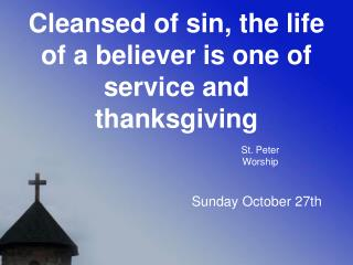 Cleansed of sin, the life of a believer is one of service and thanksgiving