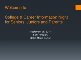 Welcome to College & Career Information Night for Seniors, Juniors and Parents