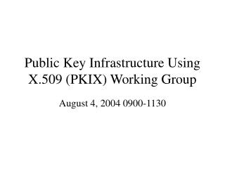 Public Key Infrastructure Using X.509 (PKIX) Working Group