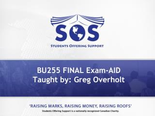 BU255 FINAL Exam-AID Taught by: Greg Overholt