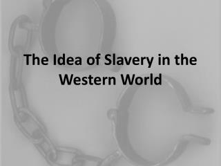 The Idea of Slavery in the Western World