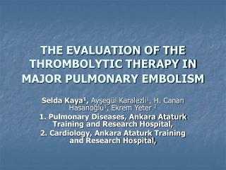 THE EVALUATION OF THE THROMBOLYTIC THERAPY IN MAJOR PULMONARY EMBOLISM