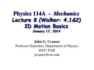 Physics 114A  -   Mechanics Lecture 8 (Walker: 4.1&2) 2D Motion Basics January 17, 2014